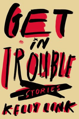 Book cover for Get in Trouble by Kelly Link