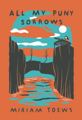 Cover of All My Puny Sorrows by Miriam Toews