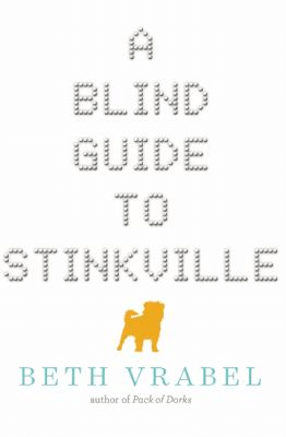 Book cover for A Blind Guide to Stinkville by Beth Vrabel. Features mostly white space with the title of the novel dominating the cover. The vector of a small dog in orange sits below the title.