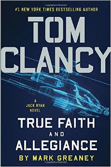 Cover for Mark Greaney's Tom Clancy True Faith and Allegiance