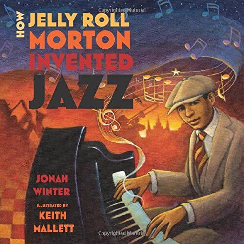 Cover art for How Jelly Roll Morton invented jazz by Jonah Winter