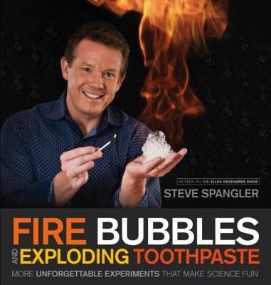 Cover of the book, Fire Bubbles and Exploding Toothpaste