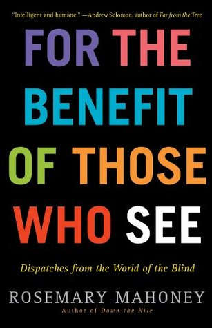 Cover art of For The Benefit Of Those Who See by Rosemary Mahoney
