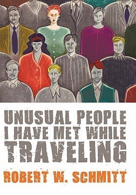 Cover art of Unusual People I have met while Traveling by Robert W. Schmitt