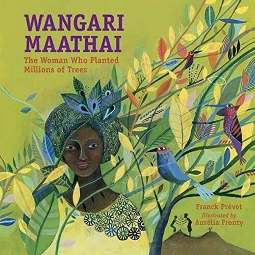Cover of the book, Wangari Maathai: The Woman Who Planted Millions of Trees.