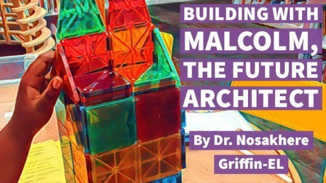 """Cover image for """"Building with Malcolm, the Future Architect"""" by Dr. Nosakhere Griffin-EL"""
