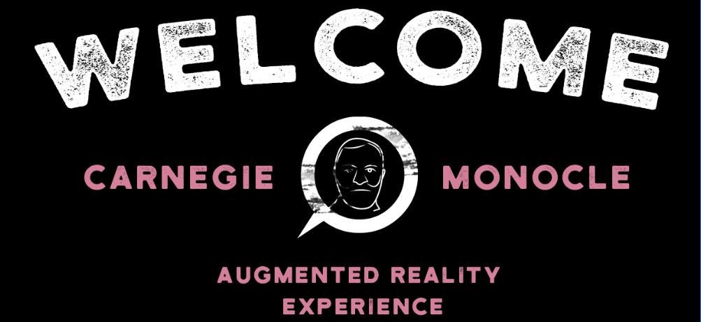 """Welcome sign for Carnegie's Monocle with logo and text """"Augmented Reality Experience."""""""