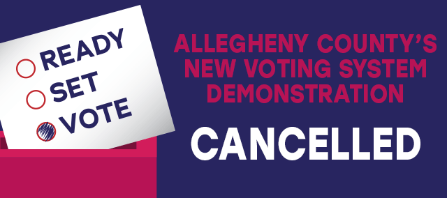 "Ready, Set, Vote graphic with the words ""Allegheny County's new voting system demonstration cancelled"""