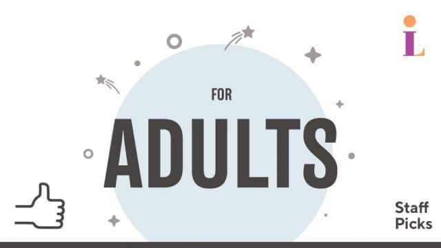 "Logo shows the words ""For Adults"" in center surrounded by stars. The words ""Staff Picks"" appears in the lower right corner. A thumbs-up appears in the lower left corner and a CLP symbol appears in the upper right corner."