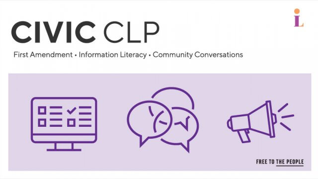 Civic CLP, First Amendment, Information Literacy, Community Conversations