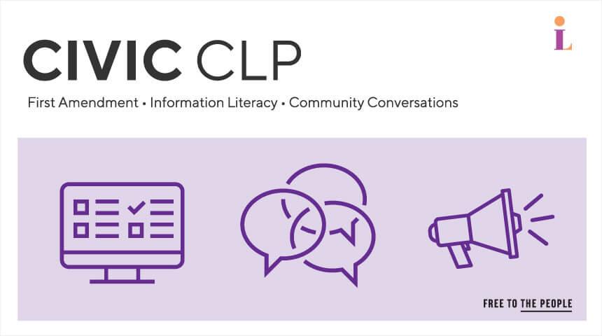 Civic CLP, First Amendment, Information Literacy, Community Conversations