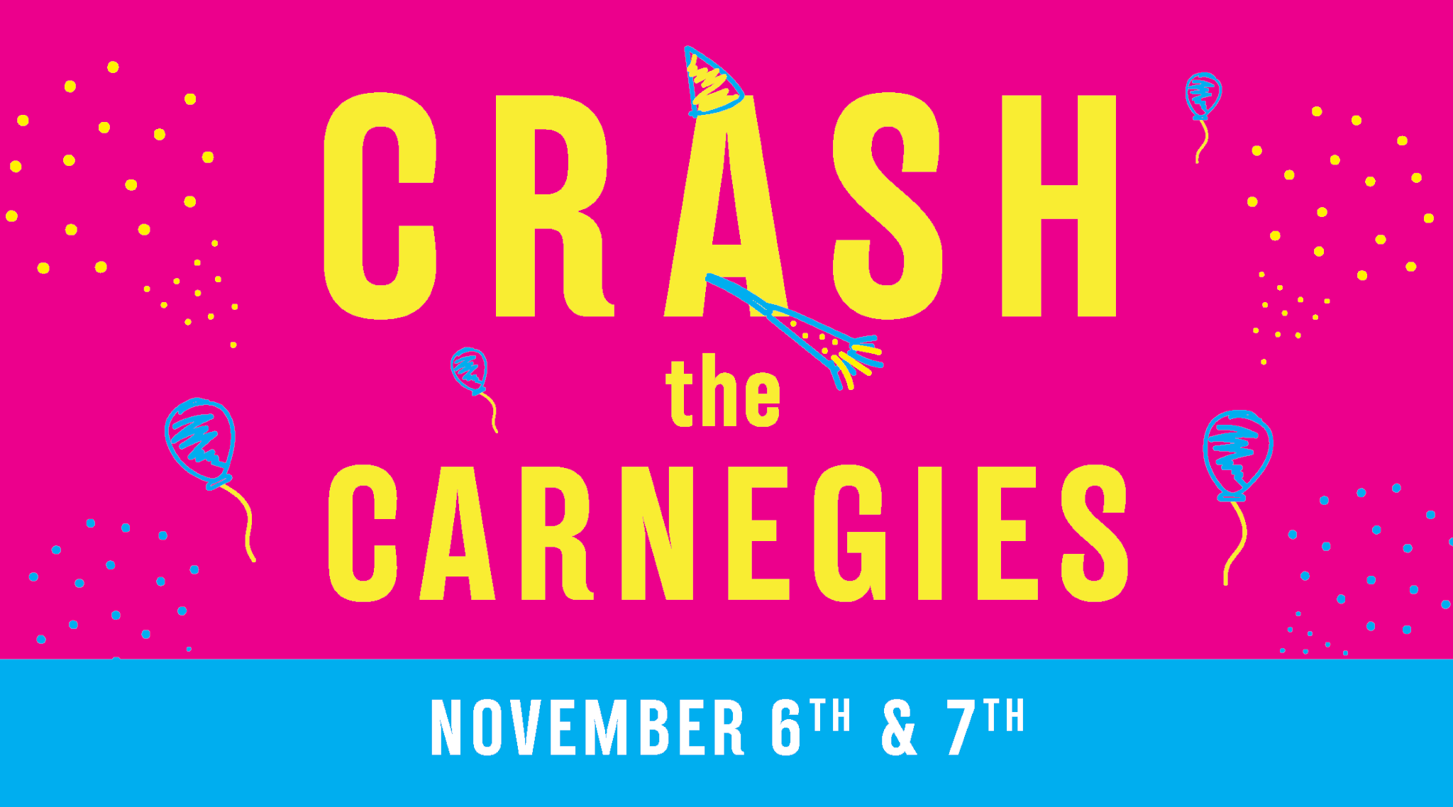 """Yellow text reading """"Crash the Carnegies"""" on a bright pink background"""